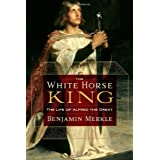 The White Horse King: The Life of Alfred the Greatby Benjamin Merkle