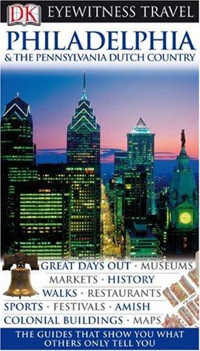 Philadelphia and the Pennsylvania Dutch Country (DK Eyewitness Travel)