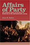 Affairs of Party: The Political Culture of Northern Democrats in the Mid-Nineteenth Century. (North's Civil War) (0823218651) by Jean H. Baker