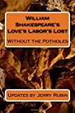 William Shakespeare's Love's Labor's Lost: Without the Potholes (1449549152) by Rubin, Jerry