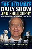 Jason Holt The Ultimate Daily Show and Philosophy: More Moments of Zen, More Indecision Theory (The Blackwell Philosophy and Pop Culture Series)