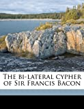 img - for The bi-lateral cypher of Sir Francis Bacon book / textbook / text book