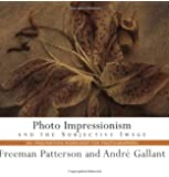Photo Impressionism and the Subjective Image: An Imagination Workshop for Photographers (Freeman Patterson Photography)