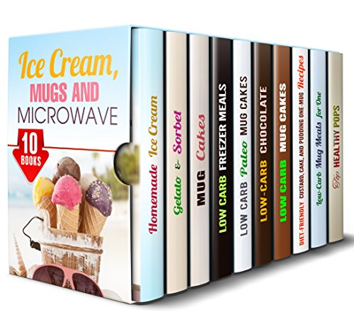 Ice Cream, Mugs and Microwave Box Set (10 in 1): Vegan, Low Carb, Refreshing Ice Cream, Ice Pops, Sorbet, Paleo Mug Cakes, Healthy Microwave Recipes (Desserts for Busy People) by Sonia Goodwin, Jemma Porter, Jessica Meyer, Jillian Riggs, Sheila Hope, Peggy Carlson, Sherry Morgan, Elena Chambers, Ingrid Moore