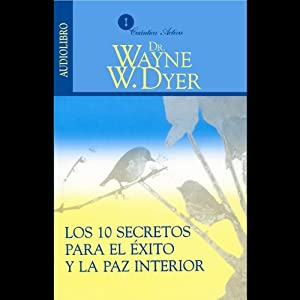 Los 10 Secretos Para el Exito y la Paz Interior [10 Secrets for Success and Inner Peace] | [Wayne W. Dyer]