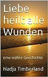 img - for Liebe heilt alle Wunden: eine wahre Geschichte (German Edition) book / textbook / text book