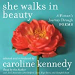 She Walks in Beauty: A Woman's Journey Through Poems | Caroline Kennedy (selection and introductions),Elizabeth Bishop,Pablo Neruda,Adrienne Rich,Edna St. Vincent Millay