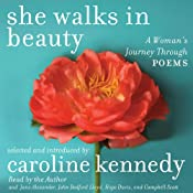 She Walks in Beauty: A Woman's Journey Through Poems | [Caroline Kennedy (selection and introductions), W. H. Auden, Elizabeth Bishop, W. S. Merwin, Pablo Neruda, Adrienne Rich, Edna St. Vincent Millay, Anne Sexton, W. B. Yeats]