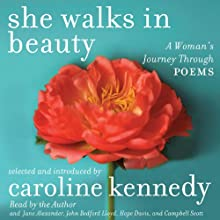 She Walks in Beauty: A Woman's Journey Through Poems (       UNABRIDGED) by Caroline Kennedy (selection and introductions), Elizabeth Bishop, Pablo Neruda, Adrienne Rich, Edna St. Vincent Millay Narrated by Hope Davis, Jane Alexander, John Bedford Lloyd, Campbell Scott