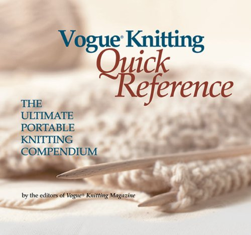 Vogue Knitting Quick Reference: The Ultimate Portable Knitting Compendium