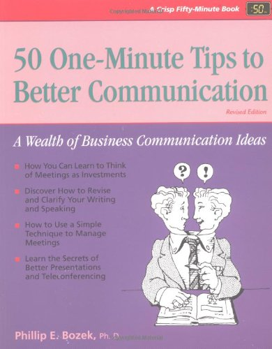 50 One-Minute Tips to Better Communication, Revised Edition: A Wealth of Business Communication Ideas (Crisp Fifty-Minut