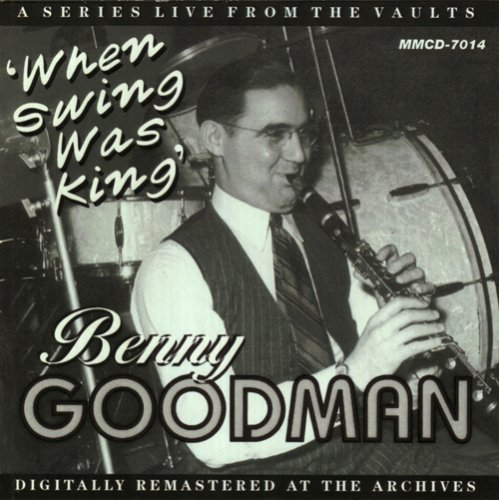 Benny Goodman - The King Of Swing - Zortam Music