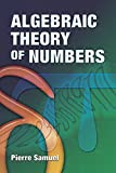 Algebraic Theory of Numbers: Translated from the French by Allan J. Silberger (Dover Books on Mathematics) (0486466663) by Pierre Samuel