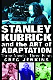 Stanley Kubrick and the Art of Adaptation: Three Novels, Three Films