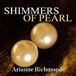Shimmers of Pearl: Pearl Trilogy Series, Book 3 (       UNABRIDGED) by Arianne Richmonde Narrated by Laurel Wilson
