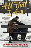 All That I Am by Funder. Anna ( 2012 ) Paperback Funder. Anna
