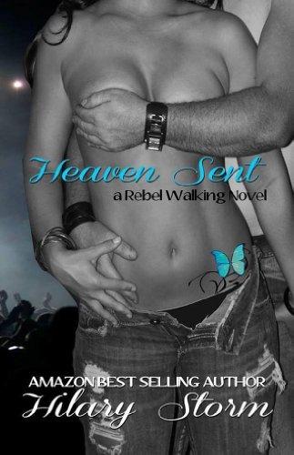 Heaven Sent (Rebel Walking #2) by Hilary Storm