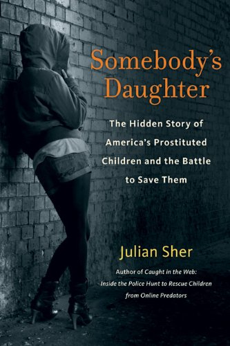 Image of Somebody's Daughter: The Hidden Story of America's Prostituted Children and the Battle to Save Them