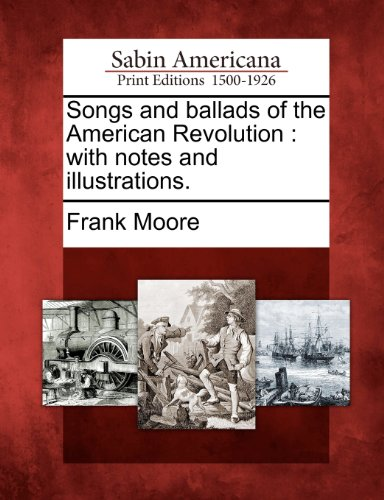 Songs and ballads of the American Revolution: with notes and illustrations.