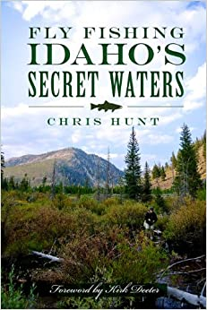 Fly Fishing Idaho's Secret Waters by Chris Hunt