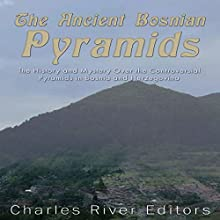 The Ancient Bosnian Pyramids: The History and Mystery over the Controversial Pyramids in Bosnia and Herzegovina | Livre audio Auteur(s) :  Charles River Editors Narrateur(s) : Scott Clem