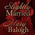 Slightly Married: Bedwyn Saga Series, Book 1 Hörbuch von Mary Balogh Gesprochen von: Rosalyn Landor