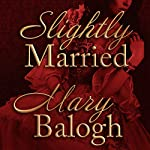 Slightly Married: Bedwyn Saga Series, Book 1 | Mary Balogh