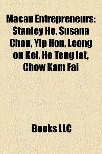 Buy Macau Entrepreneurs: Stanley Ho, Susana Chou, Yip Hon, Leong on Kei, Ho Teng Iat, Chow Kam Fai Now. Unknown