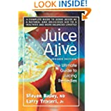 Juice Alive: The Ultimate Guide Juicing Remedies