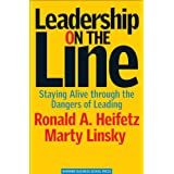 Leadership on the Line: Staying Alive Through the Dangers of Leading ~ Ronald A. Heifetz