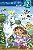 Dora and the Unicorn King (Dora the Explorer) (Step into Reading)