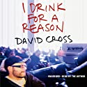 I Drink for a Reason (       UNABRIDGED) by David Cross Narrated by David Cross