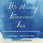 It's Already Tomorrow Here: Never Underestimate the Power of Running Away | Lucetta Zaytoun