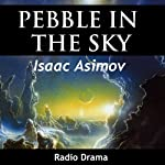 Pebble in the Sky (Dramatized) | Isaac Asimov