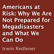 Americans at Risk: Why We Are Not Prepared for Megadisasters and What We Can Do | [Irwin Redlener]