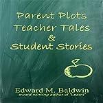 Parent Plots, Teacher Tales and Student Stories | Edward M. Baldwin