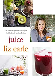 Juice: The Ultimate Guide to Juicing for Health, Beauty and Wellbeing