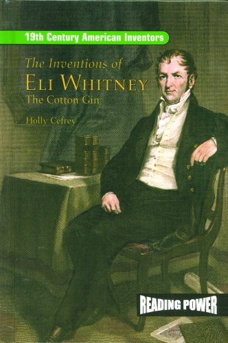 eli whitney the great american inventor Appletons' cyclop dia of american biography/whitney, eli from wikisource during which he met with great difficulty eli whitney's invention of the cotton-gin has more than equalled in its relation to the power and progress of the united states.