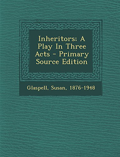 Inheritors; A Play in Three Acts - Primary Source Edition
