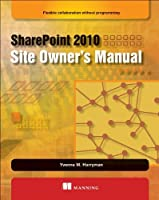 SharePoint 2010 Site Owner`s Manual: Flexible Collaboration without Programming ebook download