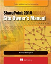 SharePoint 2010 Site Owner's Manual: Flexible Collaboration without Programming