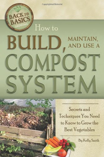 How to Build, Maintain, and Use a Compost System: Secrets and Techniques You Need to Know to Grow the Best Vegetables (Back-To-Basics) (Back to Basics Growing) (Build Your Own Vegetable Garden compare prices)