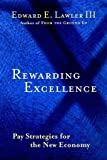 Rewarding Excellence : Pay Strategies for the New Economy