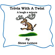 Trivia with a Twist: A Laugh a Minute (       UNABRIDGED) by Steve Lemco Narrated by Mark Huff