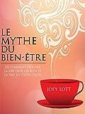 Le mythe du bien-�tre: comment trouver la joie dans un rien et la paix en toute chose