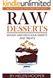 Raw Desserts - 30 easy and delicious sweets and treats for all the family to enjoy (English Edition)