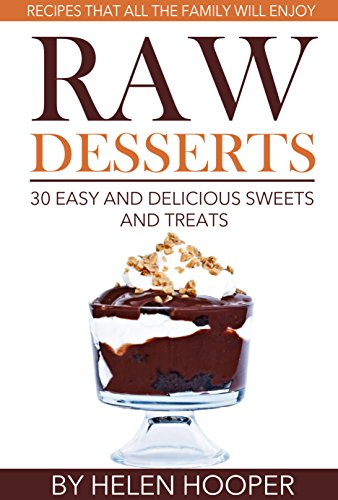 Raw Desserts - 30 easy and delicious sweets and treats for all the family to enjoy by Helen Hooper