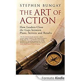 The Art of Action: Leadership that Closes the Gaps between Plans, Actions and Results