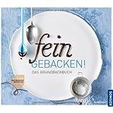 fein gebacken!: Das Grundbackbuch