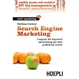 Search Engine Marketing: I segreti dei keyword advertising per fare pubblicit� online (Web & marketing 2.0)di Emiliano Carlucci